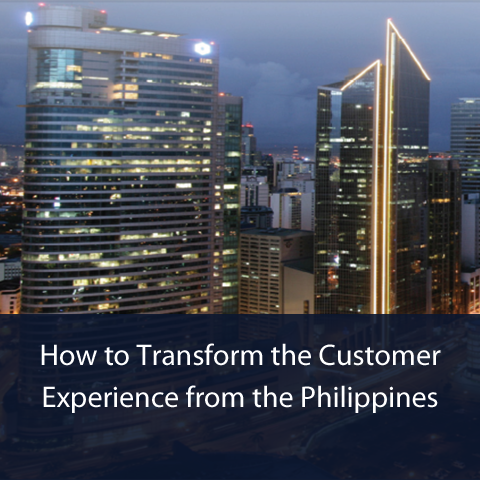 How to Transform the Customer Experience from the Philippines